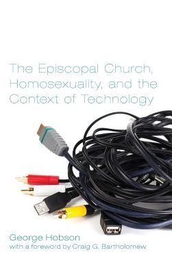 The Episcopal Church, Homosexuality, and the Context of Technology  -     By: George Hobson, Craig G. Bartholomew