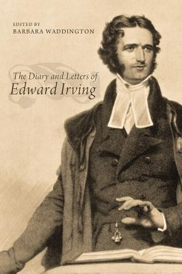The Diary and Letters of Edward Irving  -     Edited By: Barbara Waddington