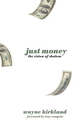 Just Money  -     By: Wayne Kirkland, Tony Campolo