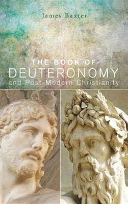 The Book of Deuteronomy and Post-Modern Christianity  -     By: James Baxter