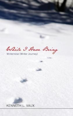 While I Have Being  -     By: Kenneth L. Vaux
