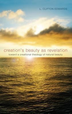 Creation's Beauty as Revelation  -     By: L. Clifton Edwards, David Brown