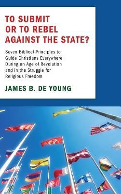 To Submit or to Rebel Against the State?  -     By: James De Young