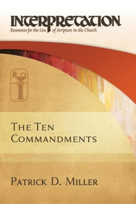 The Ten Commandments: Interpretation: Resources for the Use of Scripture in the Church  -     By: Patrick D. Miller