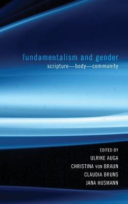 Fundamentalism and Gender  -     Edited By: Ulrike Auga, Christina Braun, Claudia Bruns