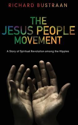 The Jesus People Movement  -     By: Richard A. Bustraan