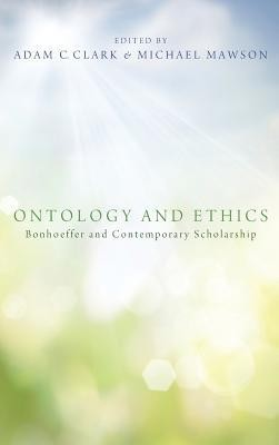 Ontology and Ethics  -     Edited By: Adam C. Clark, Michael Mawson