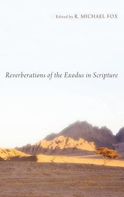 Reverberations of the Exodus in Scripture  -     Edited By: R. Michael Fox