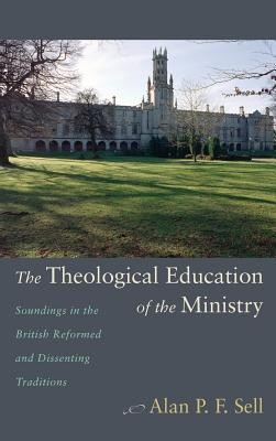 The Theological Education of the Ministry  -     By: Alan P.F. Sell