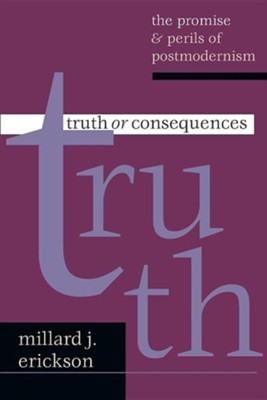 Truth or Consequences: The Promise & Perils of  Postmodernism  -     By: Millard J. Erickson