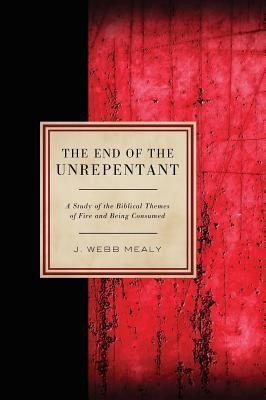 The End of the Unrepentant  -     By: J. Webb Mealy