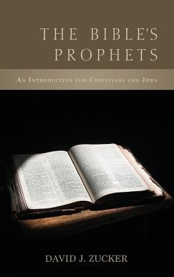 The Bible's Prophets  -     By: David J. Zucker