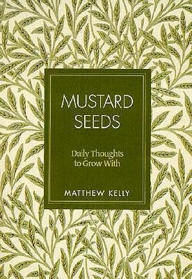 Mustard Seeds: Daily Thoughts to Grow with, Edition 0002  -     By: Matthew Kelly, Jim Lisante