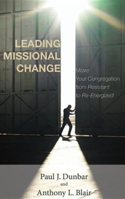 Leading Missional Change  -     By: Paul J. Dunbar, Anthony L. Blair