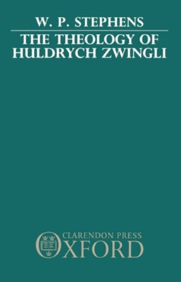 The Theology of Huldrych Zwingli  -     By: W.P. Stephens