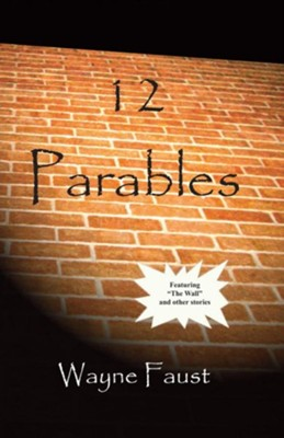 12 Parables  -     By: Wayne Faust, David Biebel