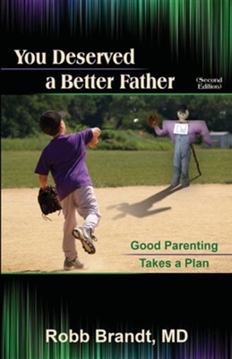 You Deserved a Better Father (2nd Ed): Good Parenting Takes a Plan Revised Edition  -     By: Robb Brandt