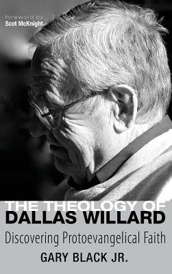 The Theology of Dallas Willard  -     By: Gary Black Jr., Scot McKnight