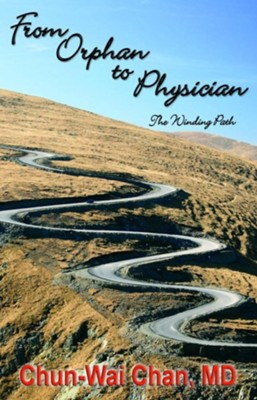 From Orphan to Physician: The Winding Path  -     By: Chun-Wai Chan