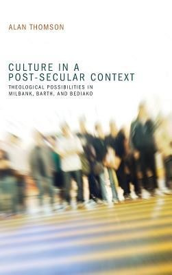 Culture in a Post-Secular Context  -     By: Alan Thomson