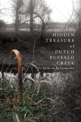 The Hidden Treasure of Dutch Buffalo Creek  -     By: Jackson Badgenoone