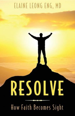 Resolve: How Faith Becomes Sight  -     By: Elaine Leong Eng