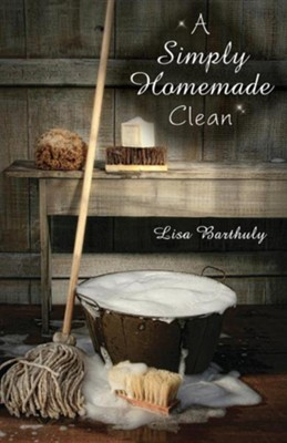 A Simply Homemade Clean  -     By: Lisa Barthuly