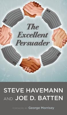 The Excellent Persuader  -     By: Steve J. Havemann, Joe D. Batten