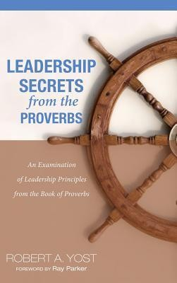 Leadership Secrets from the Proverbs  -     By: Robert A. Yost, Ray Parker