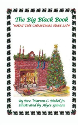 The Big Black Book: What the Christmas Tree Saw  -     By: Warren C. Biebel Jr.     Illustrated By: Alyse Spinoza