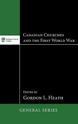 Canadian Churches and the First World War  -     Edited By: Gordon L. Heath