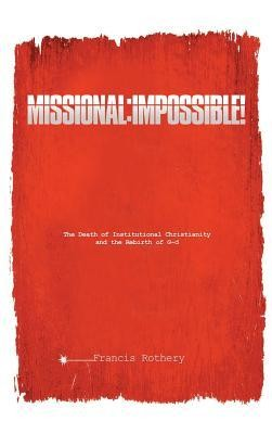 Missional: Impossible!  -     By: Francis Rothery