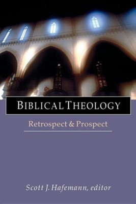 Biblical Theology: Retrospect & Prospect  -     Edited By: Scott J. Hafemann     By: Edited by Scott J. Hafemann