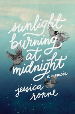 Sunlight Burning at Midnight: A Memoir  -     By: Jessica Ronne