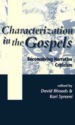 Characterization in the Gospels: Reconceiving Narrative Criticism   -     Edited By: David Rhoads, Kari Syreeni