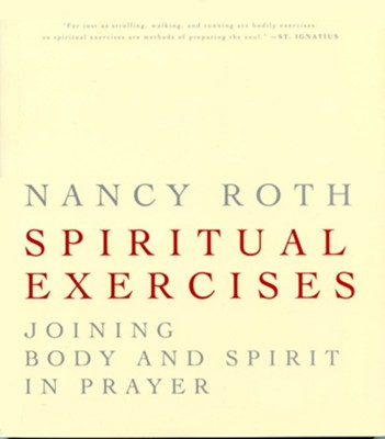 Spiritual Excercises: Joining Body and Spirit in Prayer  -     By: Nancy Roth