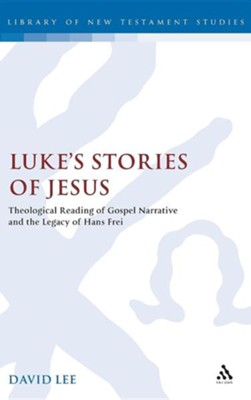 Luke's Stories of Jesus: Theological Reading of Gospel Narrative and the Legacy of Hans Frei  -     By: David Lee