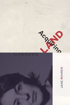 Acquiring Land: Late Poems  -     Edited By: Jula Kasdorf, Jeff Gundy     By: Jane Rohrer