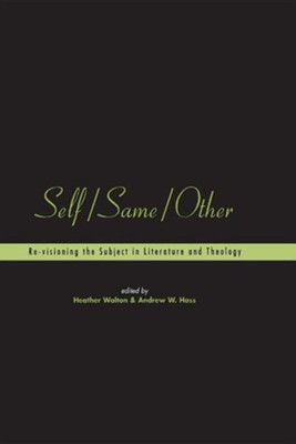 Self/Same/Other: Re-visioning the Subject in  Literature and Theology  -     By: Heather Walton, Andrew W. Hass
