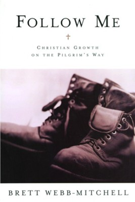 Follow Me: Christian Growth on the Pilgrim's Way  -     By: Brett Webb-Mitchell