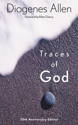 Traces of God, Edition 0025Anniversary  -     By: Diogenes Allen, Ellen Charry