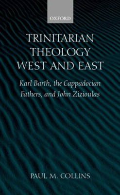Trinitarian Theology West and East: Karl Barth, the  Cappadocian Fathers, and John Zizioulas  -     By: Paul Collins