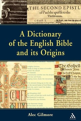 A Dictionary of the English Bible and Its Origins   -     By: Alec Gilmore