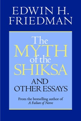 The Myth of the Shiksa and Other Essays  -     By: Edwin H. Friedman