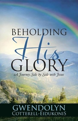 Beholding His Glory: A Journey Side by Side with Jesus  -     By: Gwendolyn Cotterell-Eidukonis