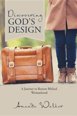 Discovering God's Design: A Journey to Restore Biblical Womanhood  -     By: Amanda Walker