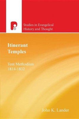 Itinerant Temples: Tent Methodism 1814-1832  -     By: John K. Lander