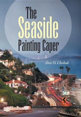 The Seaside Painting Caper  -     By: Ann O. Chehak