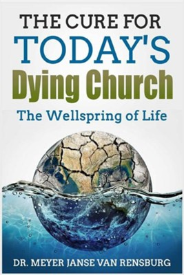 The Cure for Today's Dying Church: The Wellspring of Life  -     By: Meyer Janse Van Rensburg