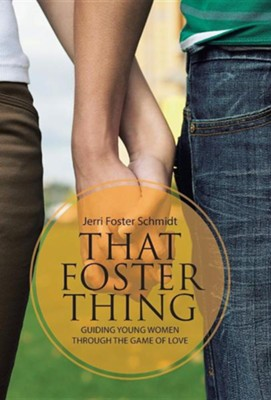 That Foster Thing: Guiding Young Women Through the Game of Love  -     By: Jerri Foster Schmidt